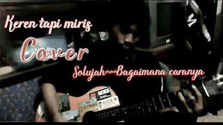 KEREN (Cover) lagu Souljah - Bagaimana caranya