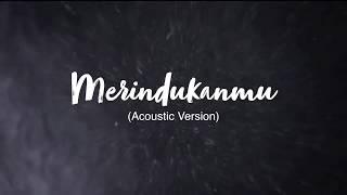 DASH UCIHA - MERINDUKANMU ACOUSTIC VERSION [ VIDEO LIRIK OFFICIAL]