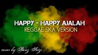 Happy - happy ajalah cover REGGAE VERSION