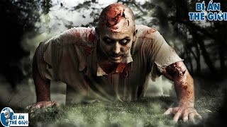 Bí ẩn Thế giới - Bí ẩn chưa có lời giải về những xác sống Zombie