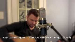 "Ray Lamontagne - ""You Are the Best Thing"" (cover)"
