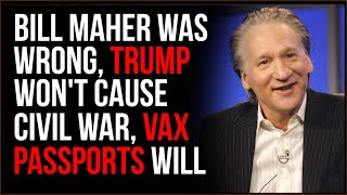 Bill Maher Was WRONG About Source Of Civil War Being Trump, It Will Be Divisive Vaccine Passports
