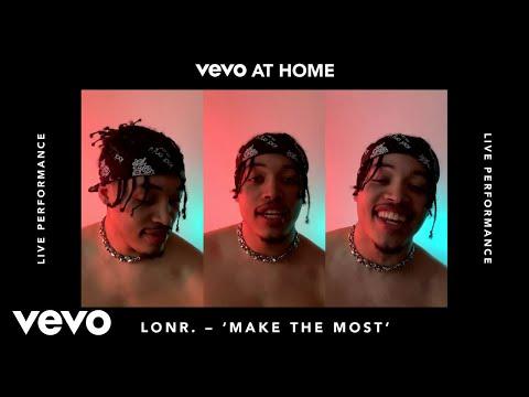 Lonr. - Make the Most (Live) | Vevo at Home