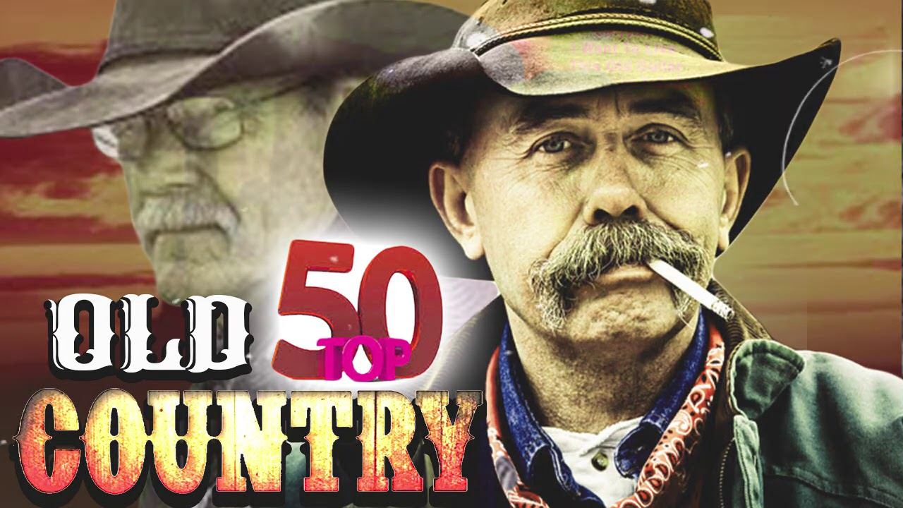 Top 50 Old Country Songs Of All Time Best Old Country Country Music Classic Country Songs Youtube