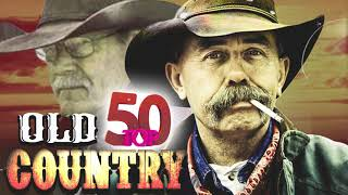 Top 50 Old Country Songs Of All Time - Best Old Country Country Music - Classic Country songs