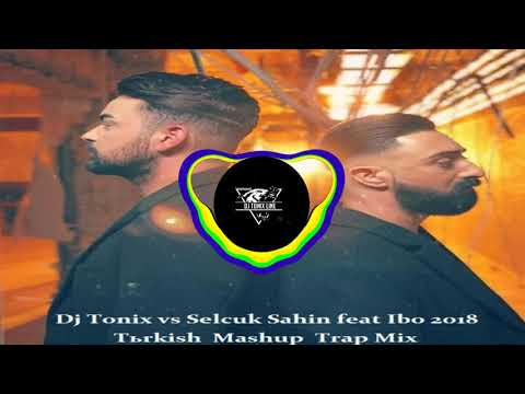 Dj Tonix vs Selcuk Sahin feat. Ibo - Turkish Mashup 2019  Trap Mix
