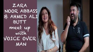 Zara Noor Abbass & Ahmed Ali Butt meet up with Voice Over Man. Episode #41