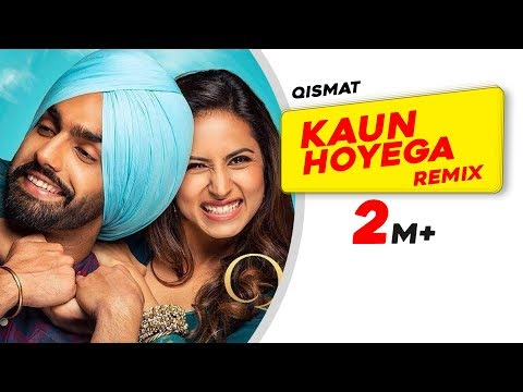 Kaun Hoyega (Remix) | Qismat | Ammy Virk | Sargun Mehta | Jaani | B Praak | Doreko | Remix 2018