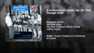 A Ceremony of Carols, Op. 28: That Youngë Child