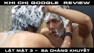 chi googe review lat mat 3 ba chang khuyet cua ly hai