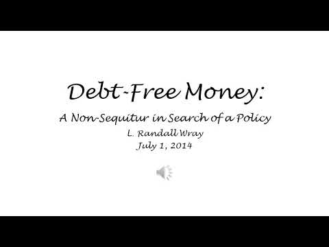 Debt-Free Money: A Non Sequitur In Search Of A Policy - L. Randall Wray