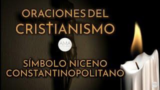 Oraciones del Cristianismo - Símbolo Niceno-Constantinopolitano (Voz, Texto, Música e Imágenes)