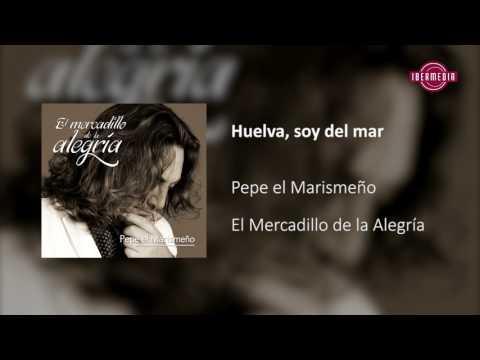 Pepe el Marismeño - Huelva, soy del mar - El Mercadillo de la Alegría