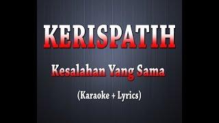 KERISPATIH - Kesalahan Yang Sama (Karaoke + Lyrics)