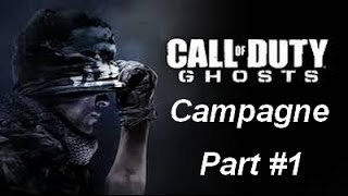"Call Of Duty Ghosts - Campagne ""Histoire De Ghosts"" Part 1"