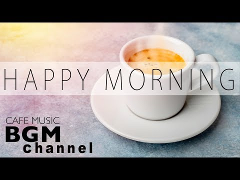 Happy Morning Cafe  - Relaxing Jazz & Bossa Nova  For Work Study Wake up