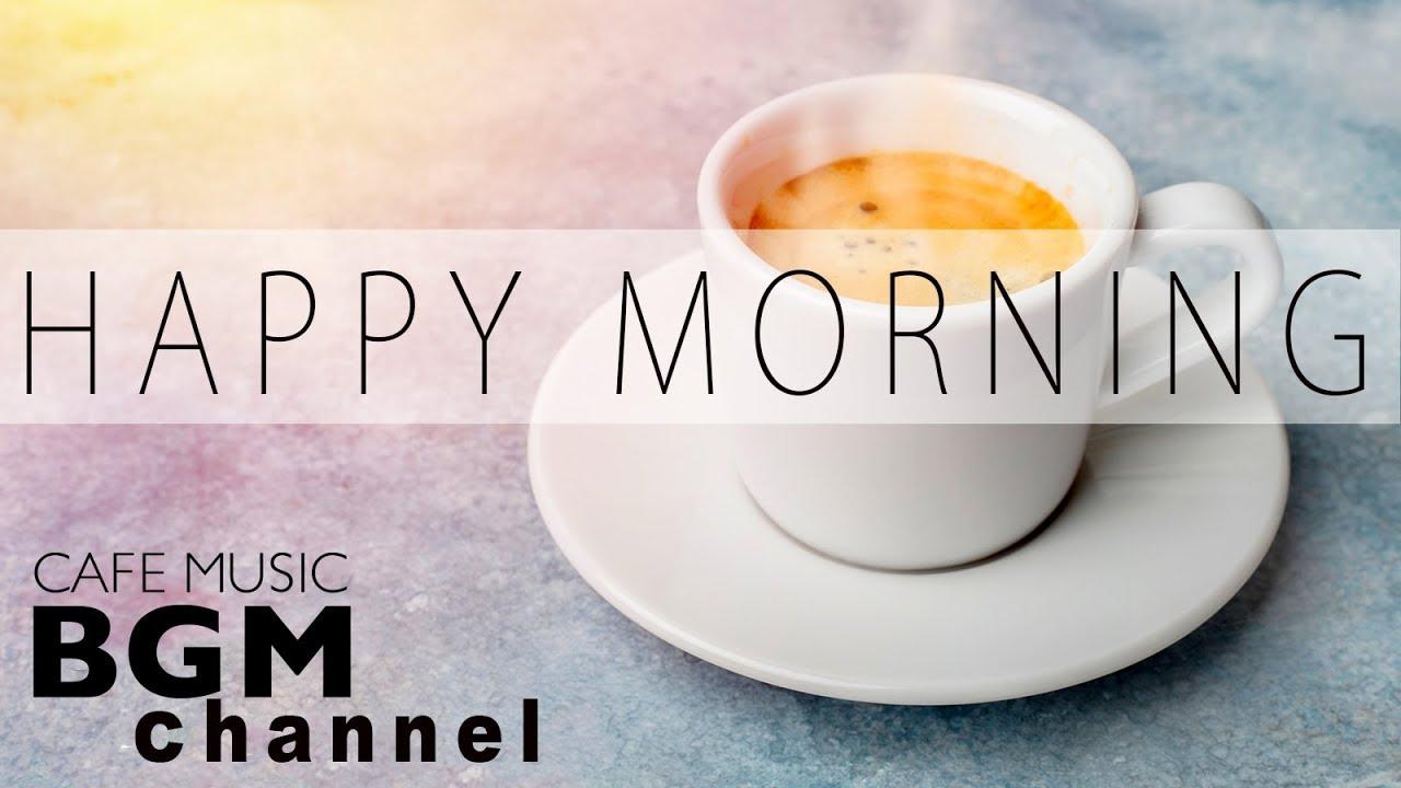 Happy Morning Cafe Music - Relaxing Jazz & Bossa Nova Music For Work, Study, Wake up