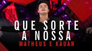 Baixar Que Sorte a Nossa - Matheus e Kauan - Villa Mix Goiânia 2015 ( Ao Vivo )