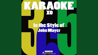 Xo (In the Style of John Mayer) (Karaoke Version)