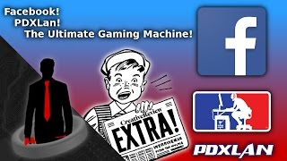 Extra Extra! PDXLan, The Epic Computer, And Facebook!