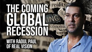 The Coming Global Recession With Raoul Pal of Real Vision