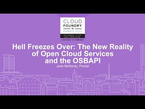 Hell Freezes Over: The New Reality of Open Cloud Services and the OSBAPI - Josh McKenty, Pivotal