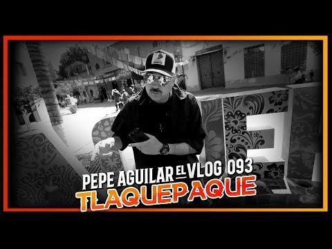 PEPE AGUILAR - EL VLOG 093 - TLAQUEPAQUE