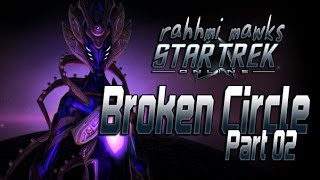 Rahhmi Mawks ~ Star Trek Online: Broken Circle [Part 02] - No Commentary