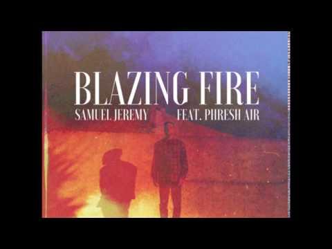 SAMUEL JEREMY - BLAZING FIRE (Audio) ft. PHRESH AIR