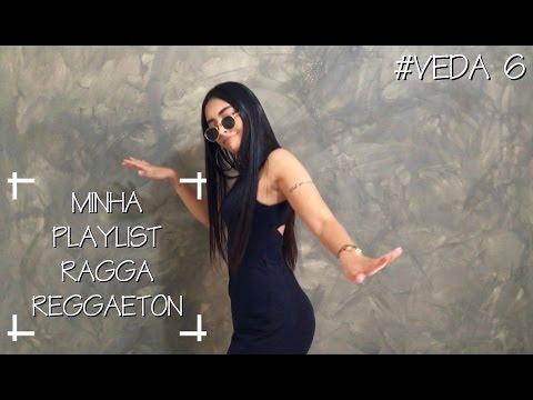 MINHA PLAYLIST DE RAGGA/REGGAETON #VEDA 6