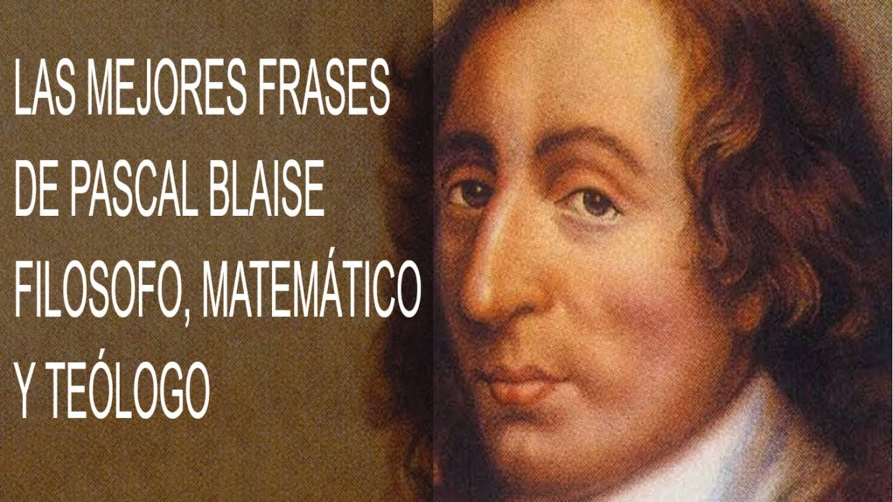 Las Mejores Frases De Pascal Blaise El Mejor Matemático Francés