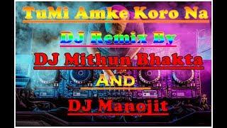 Tumi Amake Koro Na Remix by DJ Mithun Bhakta and DJ Manojit || New DJ Remix Song