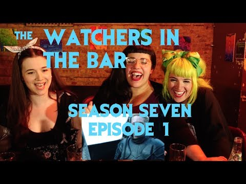 The Watchers in the Bar // Season 7 Episode 1 \\