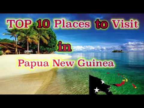 TOP 10 Places to Visit in Papua New Guinea