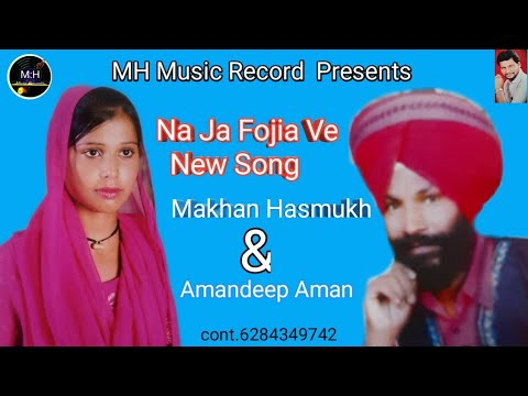 Na Ja Fojia Ve  Makhan Hasmukh & Amandeep Aman Ft Jassi  Label  Mh Music Records Official Video
