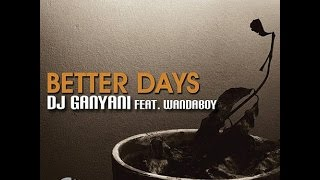 Dj Ganyani ft. Wandaboy - Better Days