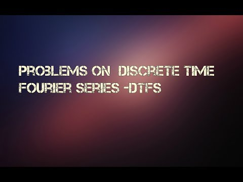 Problems on Discrete Time Fourier Series _DTFS