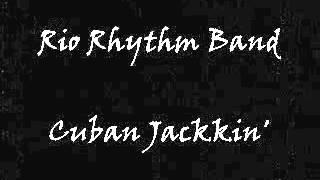 Rio Rhythm Band - Cuban Jackkin