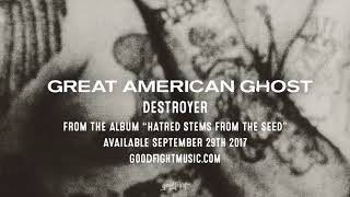 Great American Ghost | Destroyer | Hatred Stems From The Seed