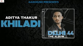 KHILADI :- ADITYA THAKUR ( Official Lyrics Video ) Aadi Music