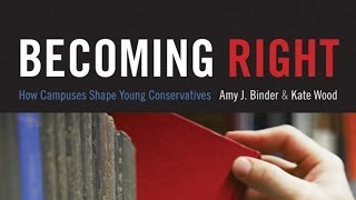 Becoming Right: How Campuses Shape Young Conservatives  with Amy J. Binder