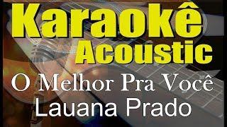 Baixar Lauana Prado - O Melhor Pra Você (Karaokê Acústico) playback