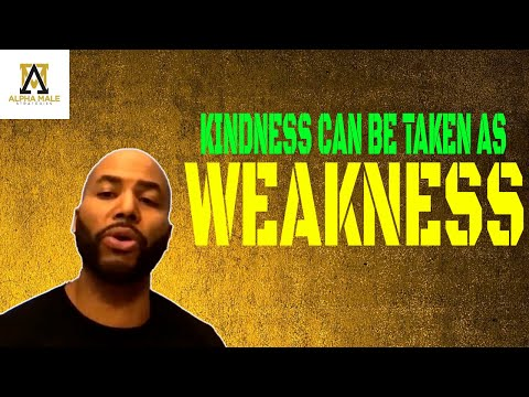 Never Let Your Kindness Be Perceived As  Weakness (@The Alpha Male Strategies Show )