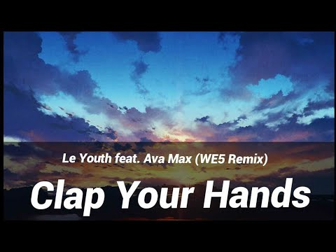 Le Youth Feat. Ava Max (WE5 Remix) | Clap Your Hands | TạT-music