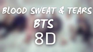 BLOOD SWEAT & TEARS by BTS(방탄소년단)  8D  USE HEADPHONES 🎧
