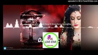 me yaari tod dene punjabi Song 3D Brazil Remix Dj Love Star Jaipur