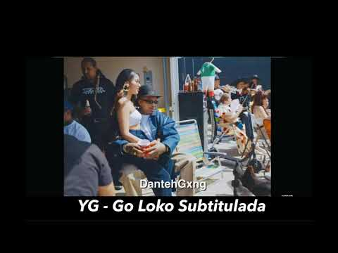 YG - Go loko ft Tyga, Jon Z subtitulada español;lyrics 🤠🐎