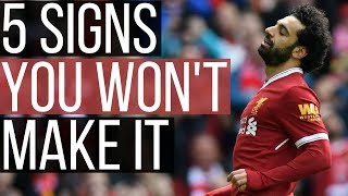 5 Signs You Will NEVER Be A PRO Footballer