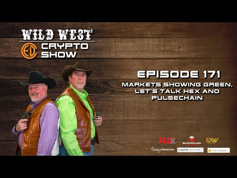 Wild West Crypto Show Episode 171 | Markets Showing Green, Let's talk Hex and Pulsechain!