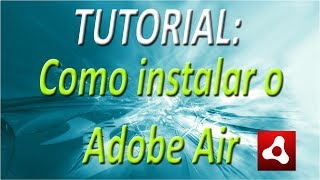 TUTORIAL - Como instalar o Adobe Air (HD)